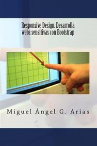 Responsive Design. Desarrolla Webs Sensitivas Con Bootstrap
