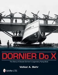 Dornier Do X: The Story of Claude Dornier's Legendary Flying Boat