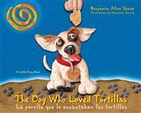 The Dog Who Loved Tortillas/ La perrita que amaba las tortillas