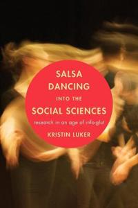 Salsa dancing into the social sciences : research in an age of info-glut / Kristin Luker