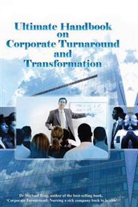 Ultimate Handbook on Corporate Turnaround and Transformation