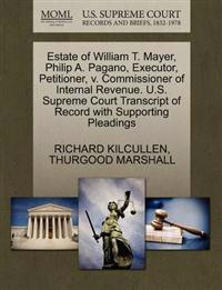 Estate of William T. Mayer, Philip A. Pagano, Executor, Petitioner, V. Commissioner of Internal Revenue. U.S. Supreme Court Transcript of Record with Supporting Pleadings