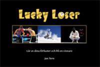 Lucky Loser : lär av dina förluster och bli en vinnare