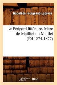 Le P�rigord Litt�raire. Marc de Mailliet Ou Maillet (�d.1874-1877)