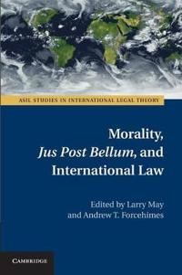 Morality, Jus Post Bellum , and International Law
