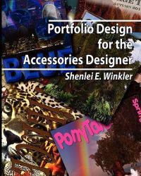 Portfolio Design for the Accessories Designer: How to Create Knock-Their-Socks-Off Accessories Design Portfolios