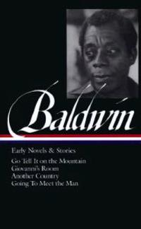 James Baldwin: Early Novels & Stories (Loa #97): Go Tell It on the Mountain / Giovanni's Room / Another Country / Going to Meet the Man