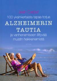 100 yksinkertaista tapaa torjua Alzheimerin tautia ja vanhenemiseen liittyv