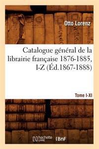 Catalogue General de La Librairie Francaise. Tome X. 1876-1885, I-Z (Ed.1867-1888)