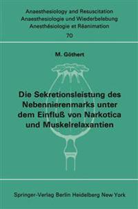 Die Sekretionsleistung des Nebennierenmarks Unter dem Einfluss von Narkotica und Muskelrelaxantien