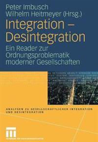 Integration - Desintegration: Ein Reader Zur Ordnungsproblematik Moderner Gesellschaften