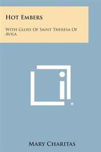 Hot Embers: With Gloss of Saint Theresa of Avila