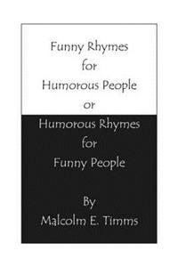 Funny Rhymes for Humorous People or Humorous Rhymes for Funny People