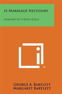 Is Marriage Necessary: Memoirs of a Reno Judge
