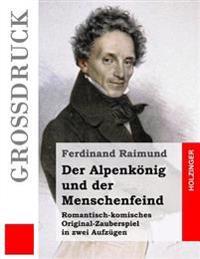 Der Alpenkonig Und Der Menschenfeind (Grossdruck): Romantisch-Komisches Original-Zauberspiel in Zwei Aufzugen