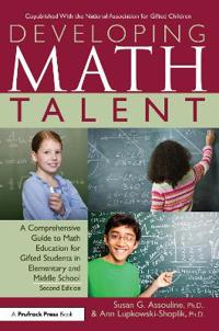 Developing Math Talent: A Comprehensive Guide to Math Education for Gifted Students in Elementary and Middle School