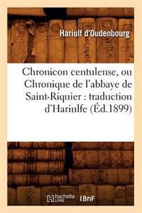 Chronicon Centulense, Ou Chronique de L'Abbaye de Saint-Riquier: Traduction D'Hariulfe (Ed.1899)