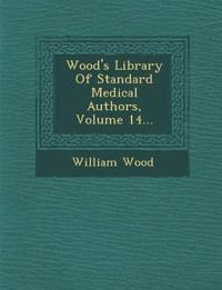 Wood's Library Of Standard Medical Authors, Volume 14...