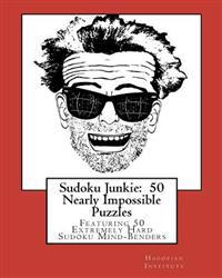 Sudoku Junkie: 50 Nearly Impossible Puzzles: Featuring 50 Extremely Hard Sudoku Mind-Benders