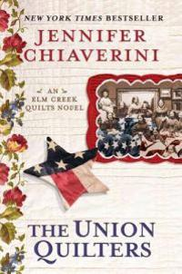 The Union Quilters: An Elm Creek Quilts Novel