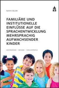 Familiäre und institutionelle Einflüsse auf die Sprachentwicklung mehrsprachig aufwachsender Kinder