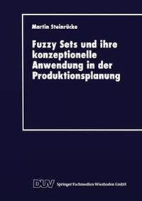 Fuzzy Sets Und Ihre Konzeptionelle Anwendung in Der Produktionsplanung