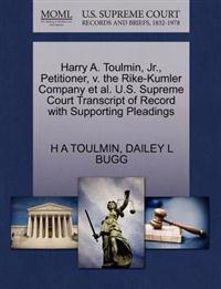Harry A. Toulmin, JR., Petitioner, V. the Rike-Kumler Company et al. U.S. Supreme Court Transcript of Record with Supporting Pleadings