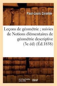 Le�ons de G�om�trie; Suivies de Notions �l�mentaires de G�om�trie Descriptive (3e �d) (�d.1858)