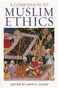 A Companion to Muslim Ethics