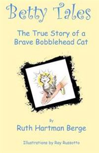 Betty Tales: The True Story of a Brave Bobblehead Cat