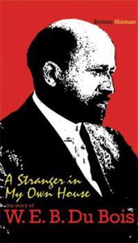 A Stranger in My Own House: The Story of W. E. B. Du Bois