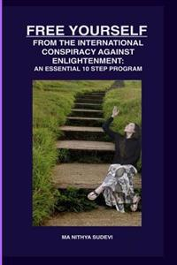 Free Yourself from the International Conspiracy Against Enlightenment: An Essential 10 Step Program.
