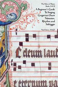 A Beginner's Guide to Singing Gregorian Chant Notation, Rhythm and Solfeggio