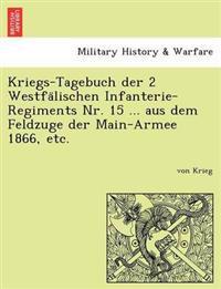 Kriegs-Tagebuch Der 2 Westfa Lischen Infanterie-Regiments NR. 15 ... Aus Dem Feldzuge Der Main-Armee 1866, Etc.