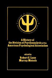 A History of the Division of Psychoanalysis of the American Psychological Association