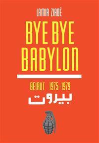 Bye-Bye Babylon: Beirut 1975-79