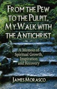 From the Pew to the Pulpit, My Walk With the Antichrist