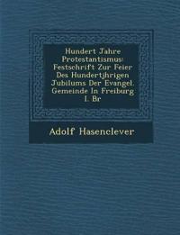 Hundert Jahre Protestantismus: Festschrift Zur Feier Des Hundertj¿hrigen Jubil¿ums Der Evangel. Gemeinde In Freiburg I. Br
