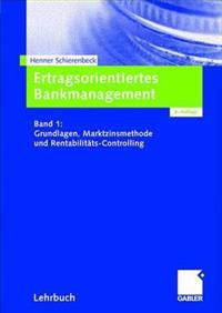 Ertragsorientiertes Bankmanagement: Band 1: Grundlagen, Marktzinsmethode Und Rentabilitats-Controlling