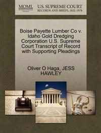 Boise Payette Lumber Co V. Idaho Gold Dredging Corporation U.S. Supreme Court Transcript of Record with Supporting Pleadings