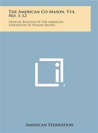 The American Co-Mason, V14, No. 1-12: Official Bulletin of the American Federation of Human Rights