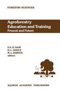Agroforestry Education and Training: Present and Future