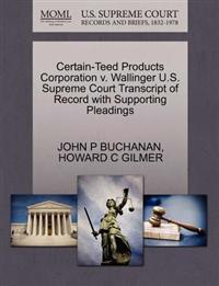 Certain-Teed Products Corporation V. Wallinger U.S. Supreme Court Transcript of Record with Supporting Pleadings