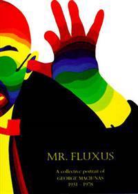 Mr. Fluxus: A Collective Portrait of George Maciunas, 1931-1978