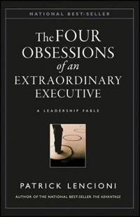 The Four Obsessions of an Extraordinary Executive: The Four Disciplines at the Heart of Making Any Organization World Class