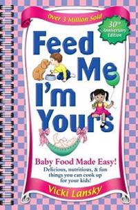 Feed Me I'm Yours: Baby Food Made Easy