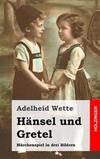 Hansel Und Gretel: Marchenspiel in Drei Bildern