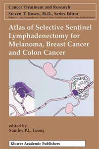 Atlas of Selective Sentinel Lymphadenectomy for Melanoma, Breast Cancer Andcolon Cancer