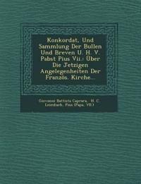 Konkordat, Und Sammlung Der Bullen Und Breven U. H. V. Pabst Pius Vii.: Über Die Jetzigen Angelegenheiten Der Französ. Kirche...