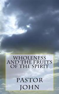 Wholeness and the Fruits of the Spirit
